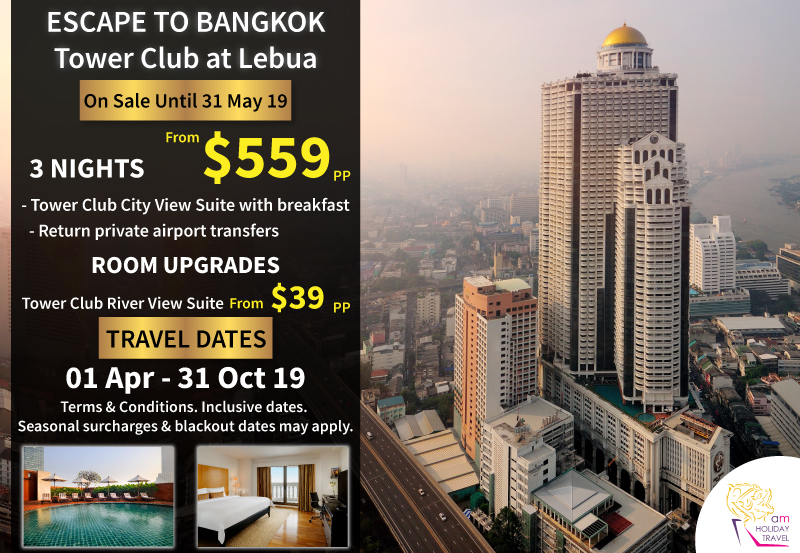 Escape To Bangkok - An AM Holiday exclusive package 5 Star Hotel Tower Club at Lebua 3 nights starting at only $559 Book now and travel between Apr 1 2019 thru to Oct 31 2019